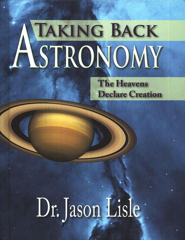 Taking Back Astronomy By Dr Jason Lisle